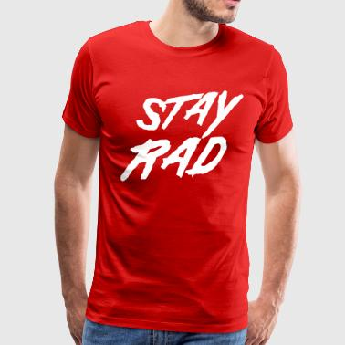 Stay rad - Men's Premium T-Shirt