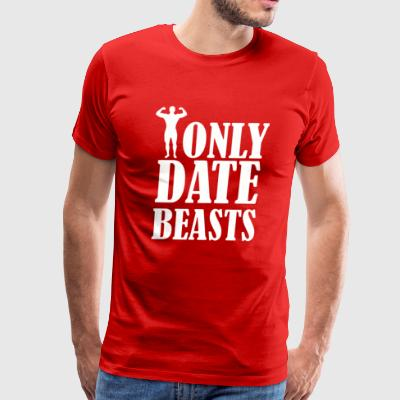 I Only Date Beasts Gym - Men's Premium T-Shirt