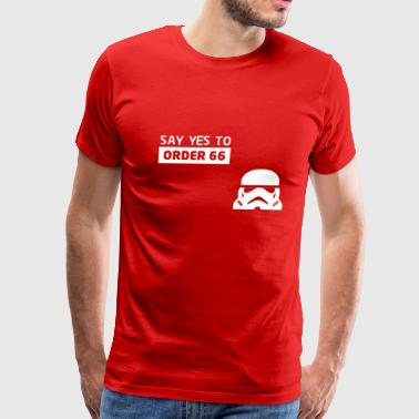Star Wars Say Yes To Order 66 - Men's Premium T-Shirt