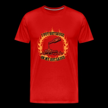 Hot Sauce On My Hot Sauce - Men's Premium T-Shirt