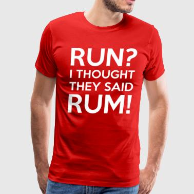 Run I Thought They Said Rum - Men's Premium T-Shirt