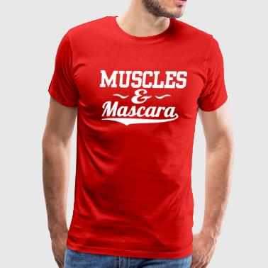 Muscles And Mascara Funny T shirt - Men's Premium T-Shirt