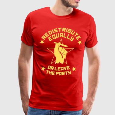Redistribute Equally Or Leave the Party - Men's Premium T-Shirt