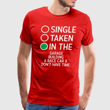 Single Taken In The Garage building a Racecar Tee - Men's Premium T-Shirt
