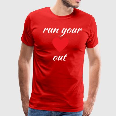Run Your Heart Out Running Workout - Men's Premium T-Shirt