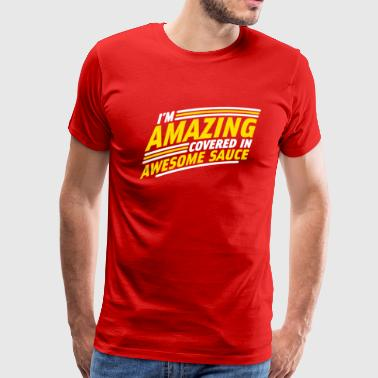 Im Amazing Covered In Awesome Sauce - Men's Premium T-Shirt
