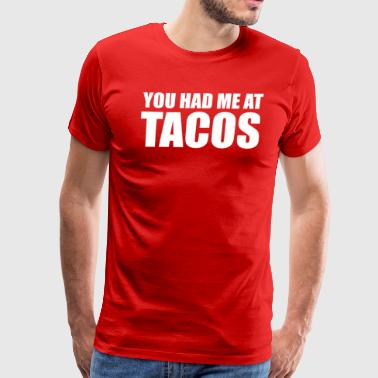 You Had Me at Tacos - Men's Premium T-Shirt