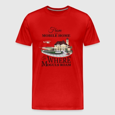 From the Mobile Home to Where Moguls Roam - Men's Premium T-Shirt