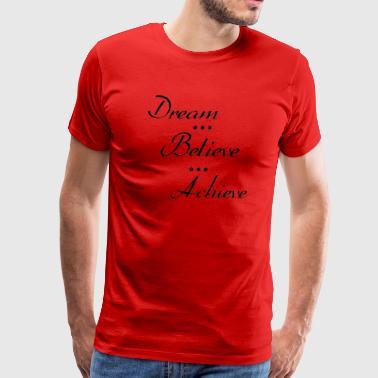 Dream Believe Achieve (dark letters) - Men's Premium T-Shirt