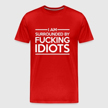 Surrounded By Idiots  - Men's Premium T-Shirt