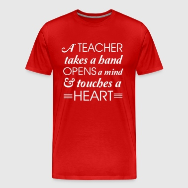 A teacher takes a hand opens a mind - Men's Premium T-Shirt