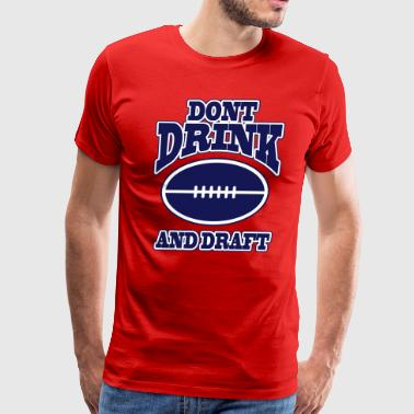 Don't drink and draft - Men's Premium T-Shirt