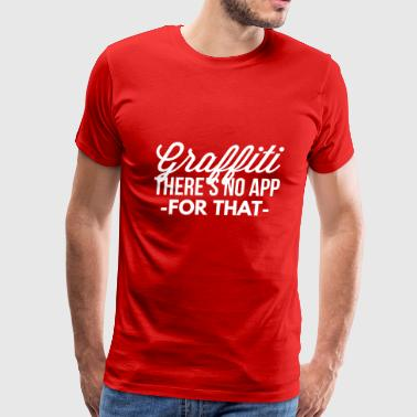 Graffiti there's no app for that - Men's Premium T-Shirt