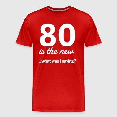 80 is the new...what was I saying? - Men's Premium T-Shirt