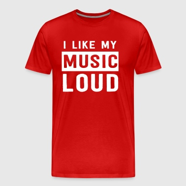 I like my music loud - Men's Premium T-Shirt