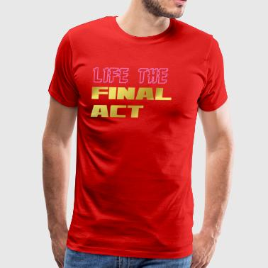 Life the final act gold - Men's Premium T-Shirt
