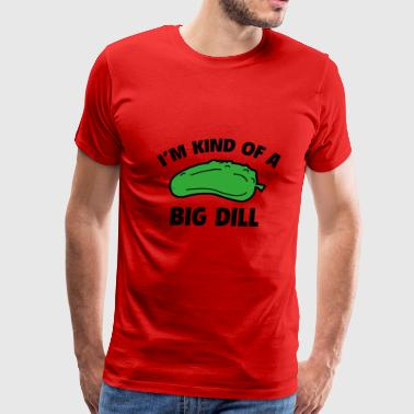 I'm Kind Of A Big Dill - Men's Premium T-Shirt