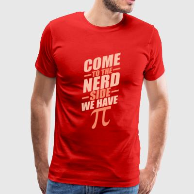 Come to the Nerd Side. We have Pi! - Men's Premium T-Shirt