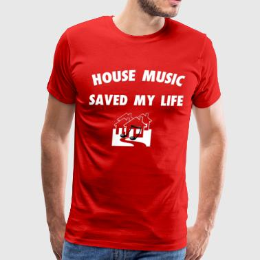 HOUSE MUSIC SAVED MY LIFE - Men's Premium T-Shirt