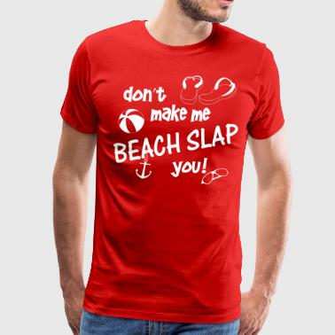 Don't Make Me Beach Slap You - Men's Premium T-Shirt