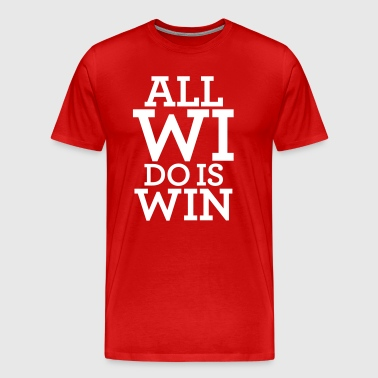 ALL WI DO IS WIN - Men's Premium T-Shirt