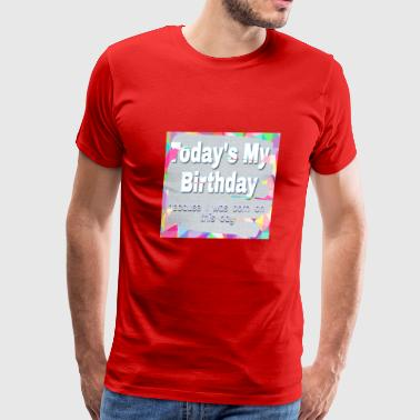 For my birthday - Men's Premium T-Shirt