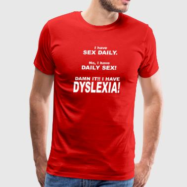 Sex Daily. Daily Sex! DYSLEXIA! - Men's Premium T-Shirt