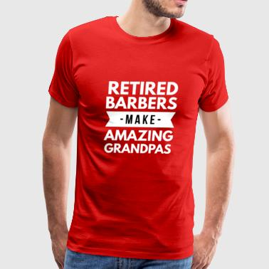 Retired Barbers make Amazing Grandpas - Men's Premium T-Shirt
