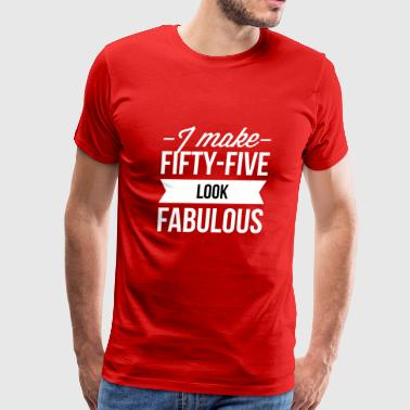 I make 55 look fabulous - Men's Premium T-Shirt