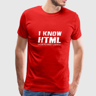Funny HTML How To Meet Ladies Gift - Men's Premium T-Shirt