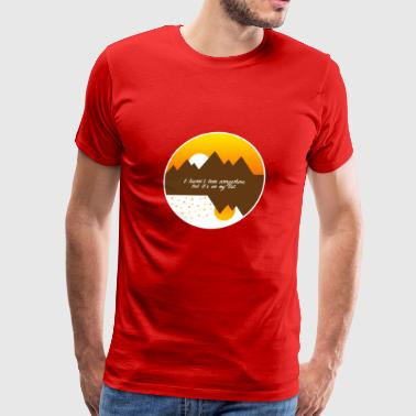 I haven't been everywhere but it s on my list - Men's Premium T-Shirt