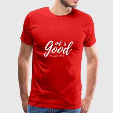 Psalm 23:6,God is Good,goodness,Christian BibleQuo - Men's Premium T-Shirt