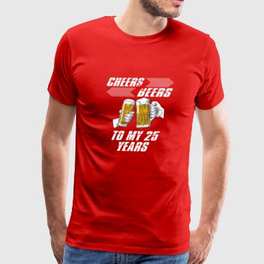 cheers and beers 25 years - Men's Premium T-Shirt