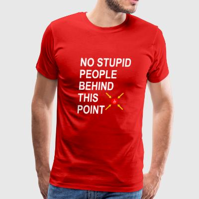 No Stupid People behind this point ignorant T-Shir - Men's Premium T-Shirt