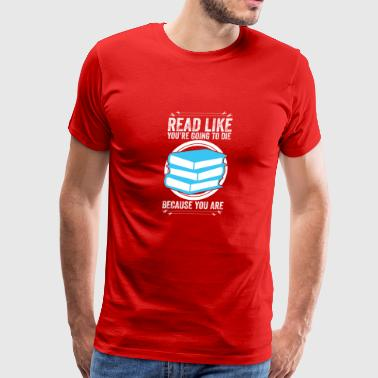 Read Like You're Going To Die - Men's Premium T-Shirt