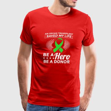 Organ Donor Hero Saved my Life T Shirt Gift - Men's Premium T-Shirt