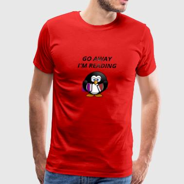 Go Away I'm Reading T-Shirt Book Lover Gift Shirt - Men's Premium T-Shirt