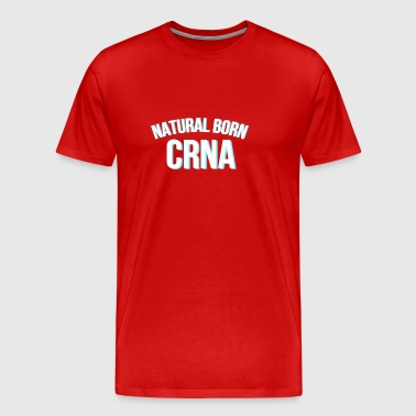 NATURAL BORN CRNA - Men's Premium T-Shirt