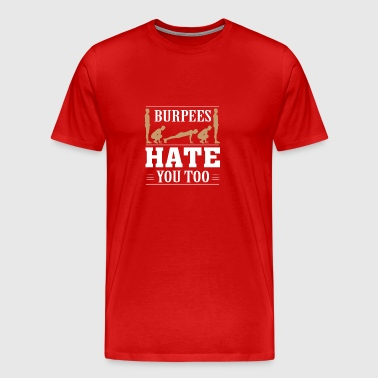Burpees Hate You Too - Funny Burpees Shrit - Men's Premium T-Shirt