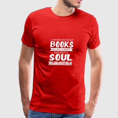 A Room Without Books Is Like A Body Without A Sou - Men's Premium T-Shirt