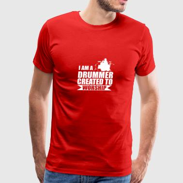 I Am A Drummer Created To Worship - Funny Drummer - Men's Premium T-Shirt
