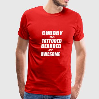Chubby And Tattooed Bearded And Awesome Tattoo Be - Men's Premium T-Shirt