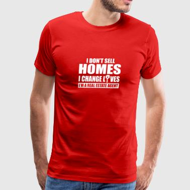 I Dont Sell Homes I Change Lives Real Estate Agen - Men's Premium T-Shirt
