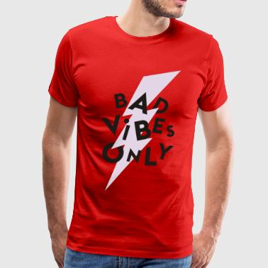Bad Vibes Only - Men's Premium T-Shirt