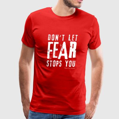 Don't Let Fear Stops You - Men's Premium T-Shirt