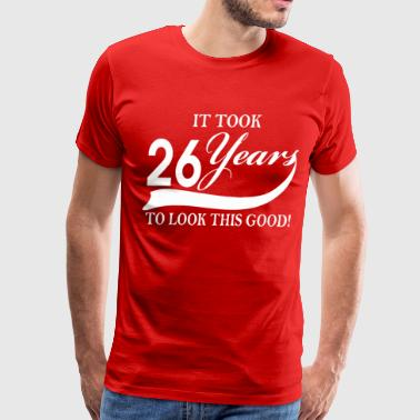 It took 26 years to look this good - Men's Premium T-Shirt