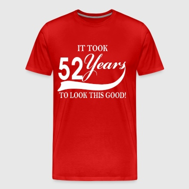 It took 52 years to look this good - Men's Premium T-Shirt