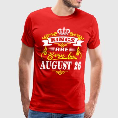 Kings are born on August 26 - Men's Premium T-Shirt