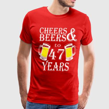 Cheers And Beers To 47 Years - Men's Premium T-Shirt