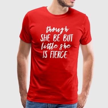 Though she be but little she is fierce - Men's Premium T-Shirt